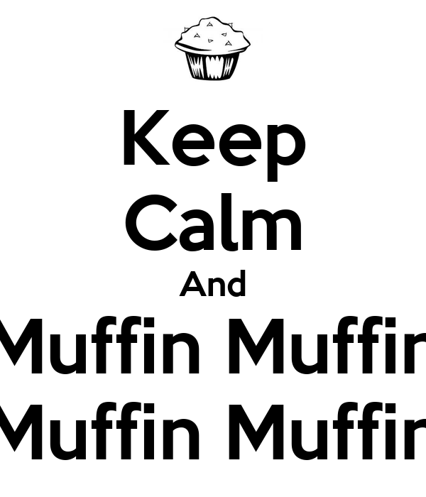 Keep Calm And Muffin Muffin Muffin Muffin