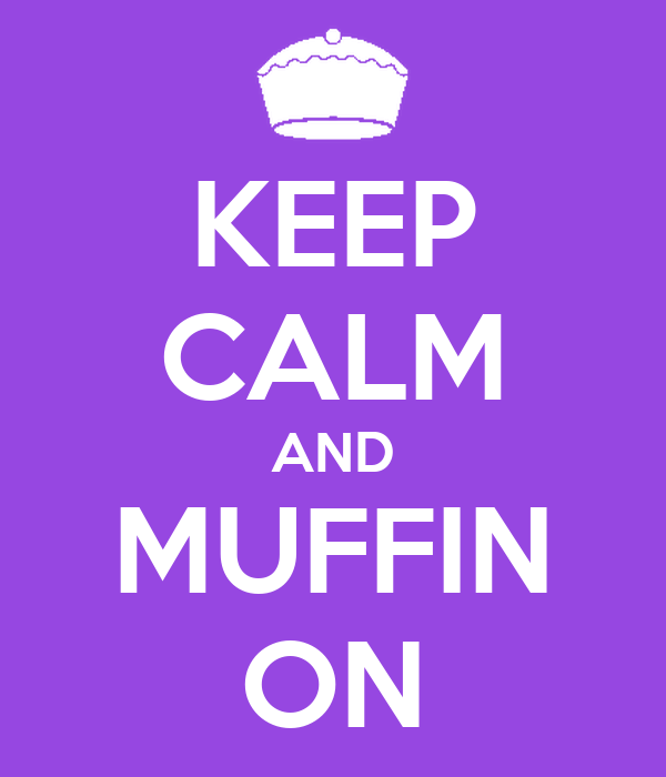 KEEP CALM AND MUFFIN ON