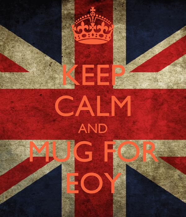 KEEP CALM AND MUG FOR EOY