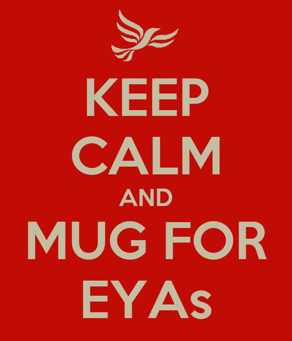 KEEP CALM AND MUG FOR EYAs