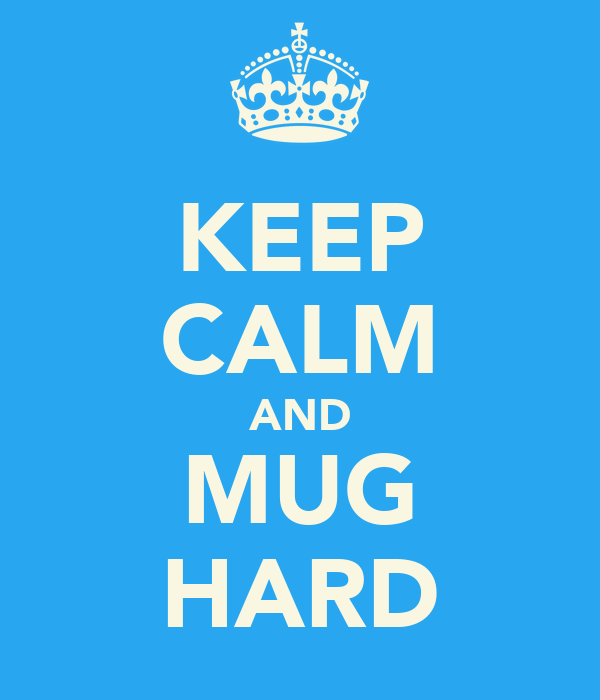 KEEP CALM AND MUG HARD