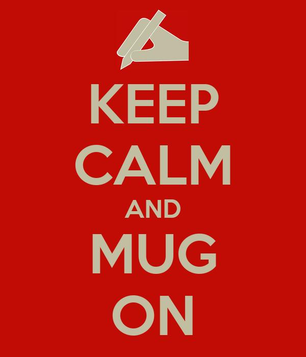 KEEP CALM AND MUG ON