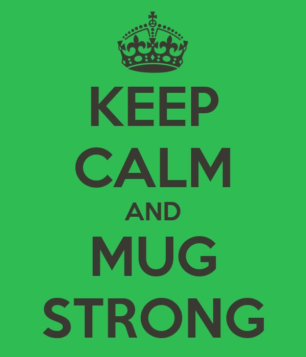KEEP CALM AND MUG STRONG