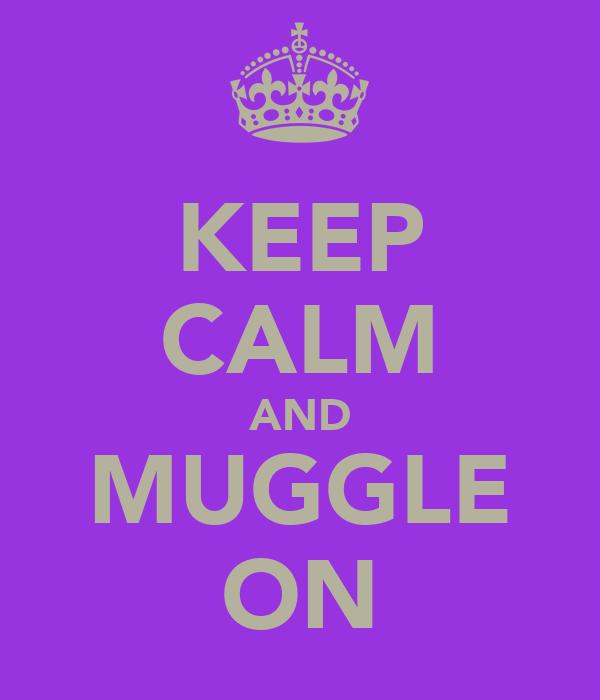 KEEP CALM AND MUGGLE ON