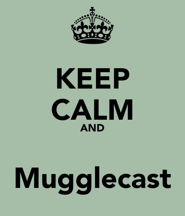 KEEP CALM AND  Mugglecast