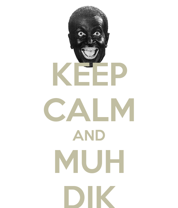 [Image: keep-calm-and-muh-dik.jpg]