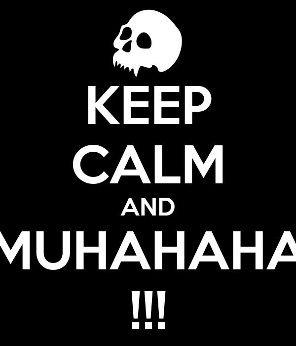 KEEP CALM AND MUHAHAHA !!!