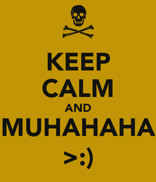 KEEP CALM AND MUHAHAHA >:)