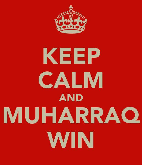 KEEP CALM AND MUHARRAQ WIN