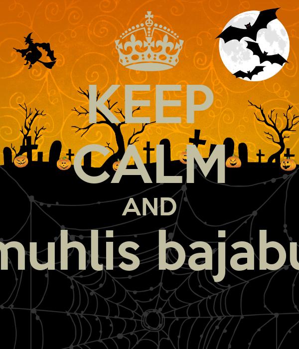 KEEP CALM AND muhlis bajabu