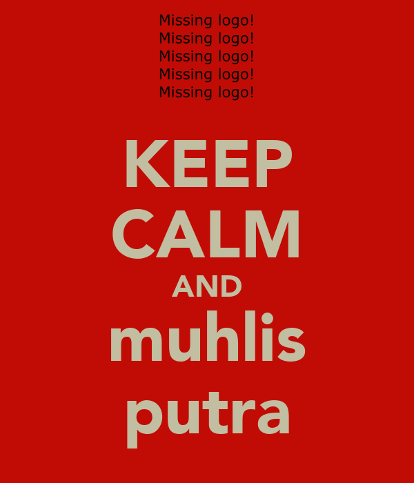 KEEP CALM AND muhlis putra