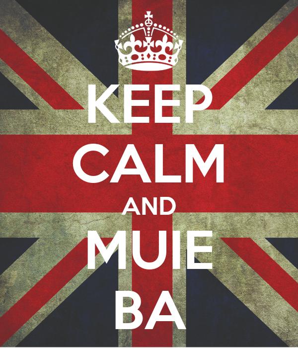 KEEP CALM AND MUIE BA
