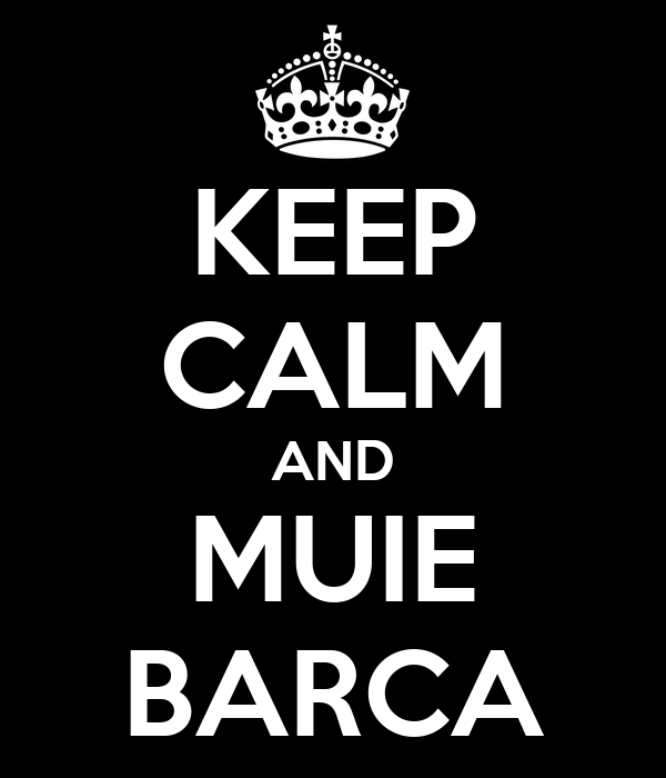 KEEP CALM AND MUIE BARCA
