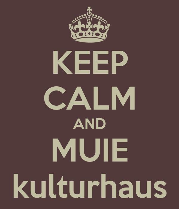 KEEP CALM AND MUIE kulturhaus