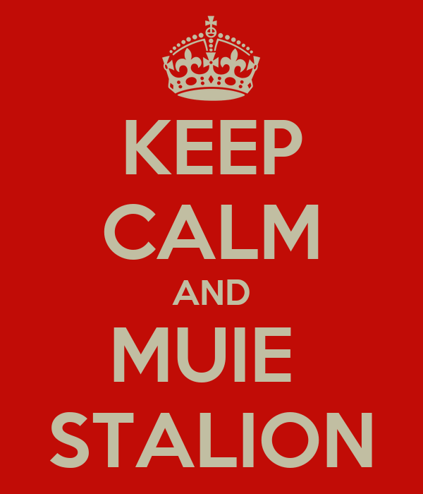 KEEP CALM AND MUIE  STALION