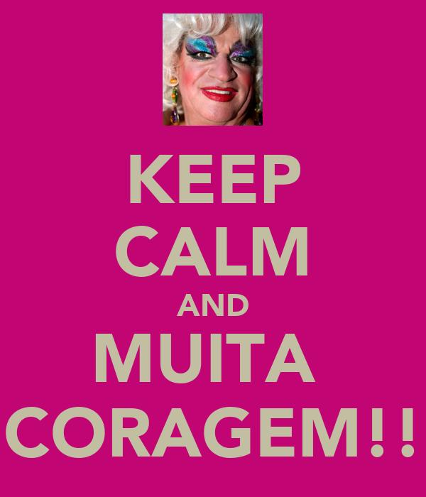 KEEP CALM AND MUITA  CORAGEM!!