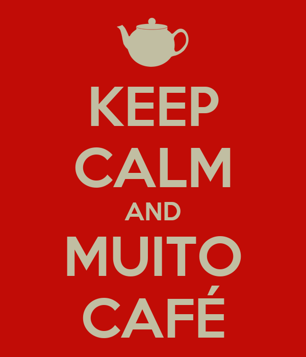KEEP CALM AND MUITO CAFÉ