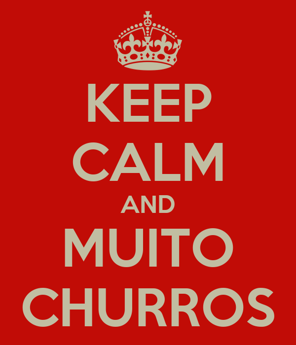 KEEP CALM AND MUITO CHURROS