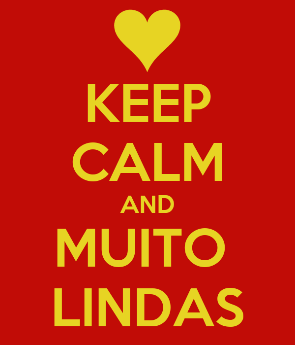 KEEP CALM AND MUITO  LINDAS