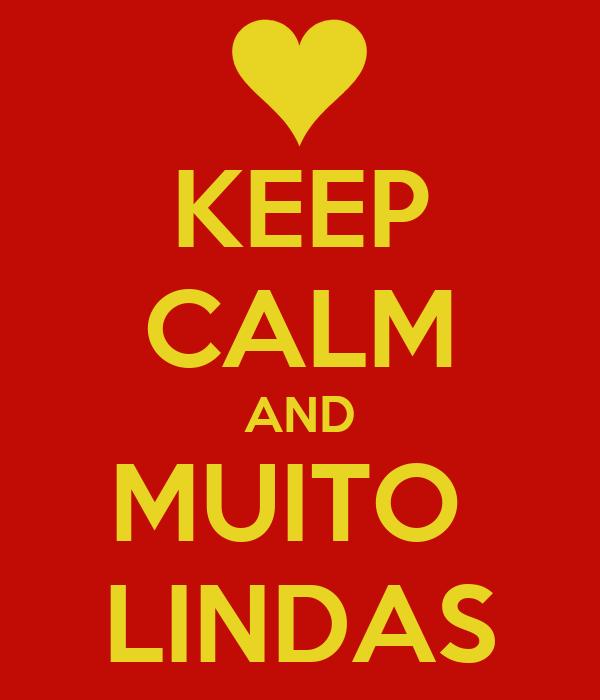 KEEP CALM AND MUITO  LINDAS