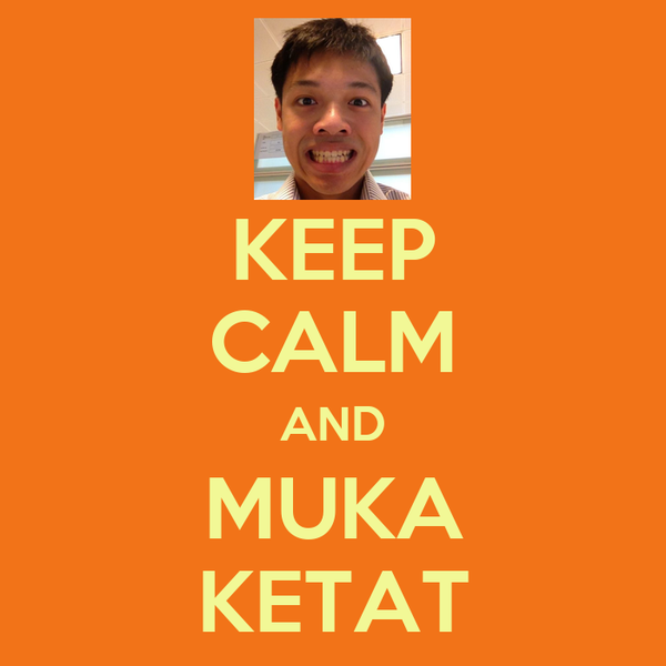 KEEP CALM AND MUKA KETAT