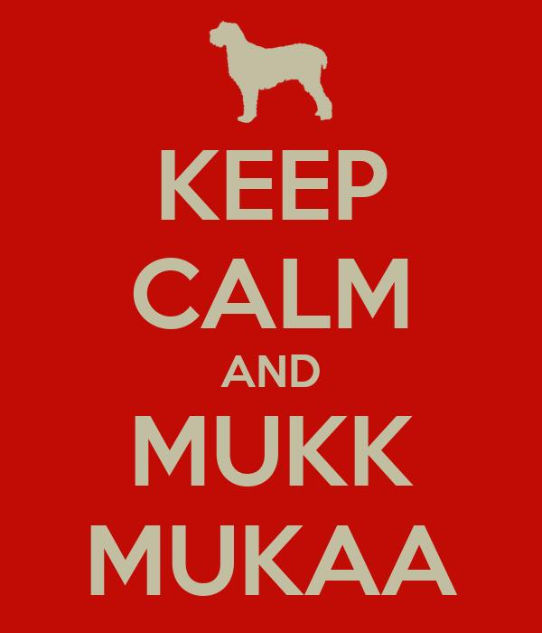 KEEP CALM AND MUKK MUKAA