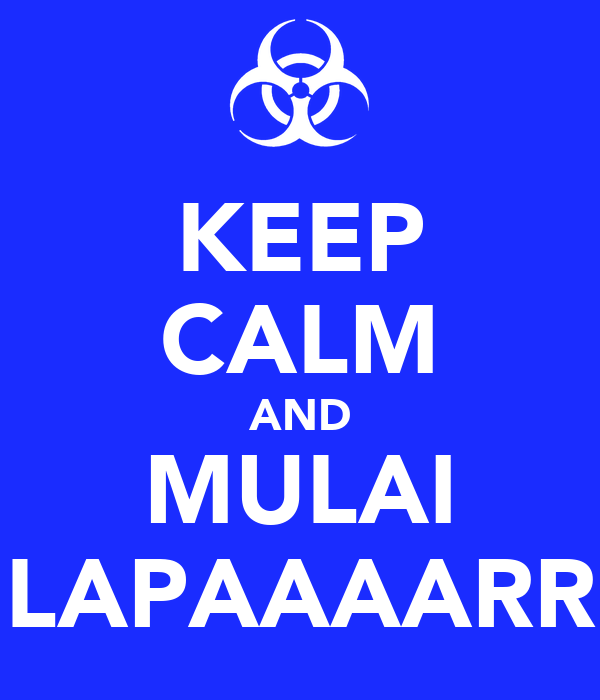 KEEP CALM AND MULAI LAPAAAARR