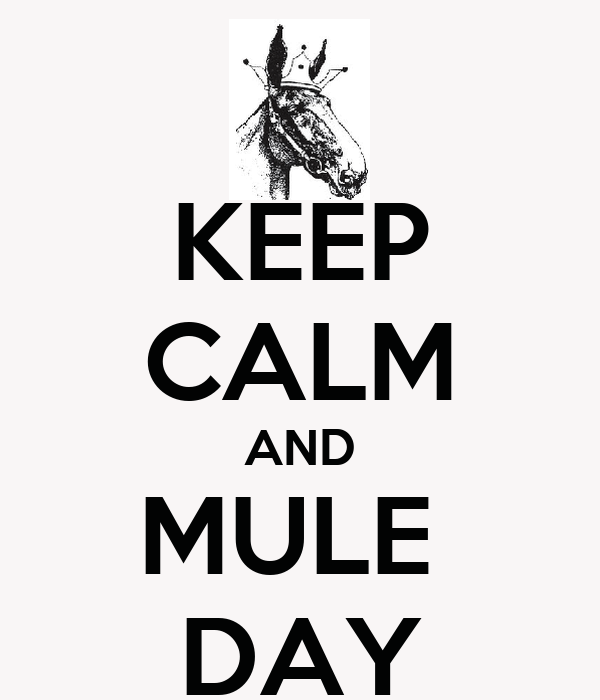 KEEP CALM AND MULE  DAY