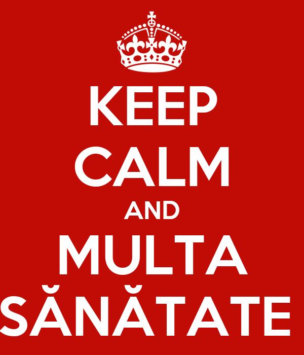 KEEP CALM AND MULTA SĂNĂTATE