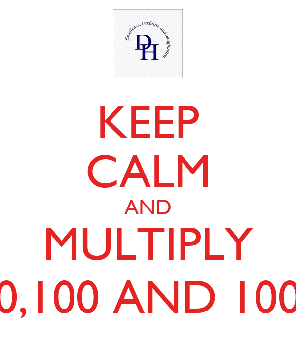 KEEP CALM AND MULTIPLY 10,100 AND 1000
