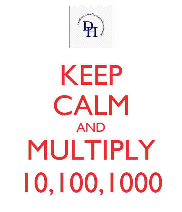 KEEP CALM AND MULTIPLY 10,100,1000