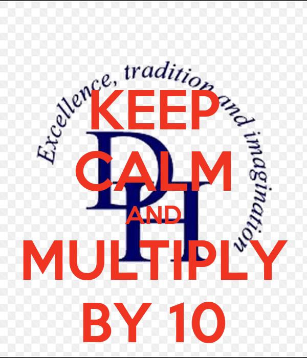 KEEP CALM AND MULTIPLY BY 10