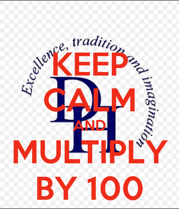 KEEP CALM AND MULTIPLY BY 100