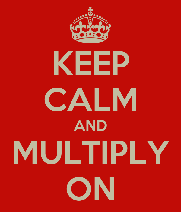 KEEP CALM AND MULTIPLY ON
