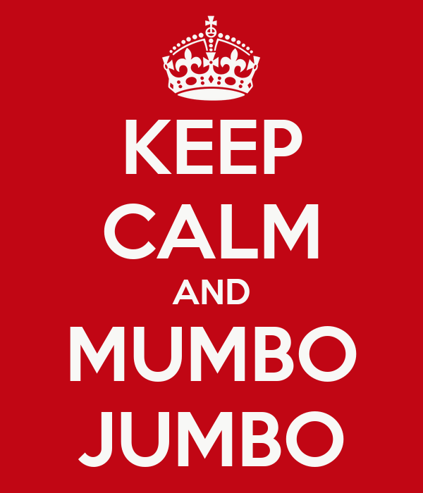 KEEP CALM AND MUMBO JUMBO