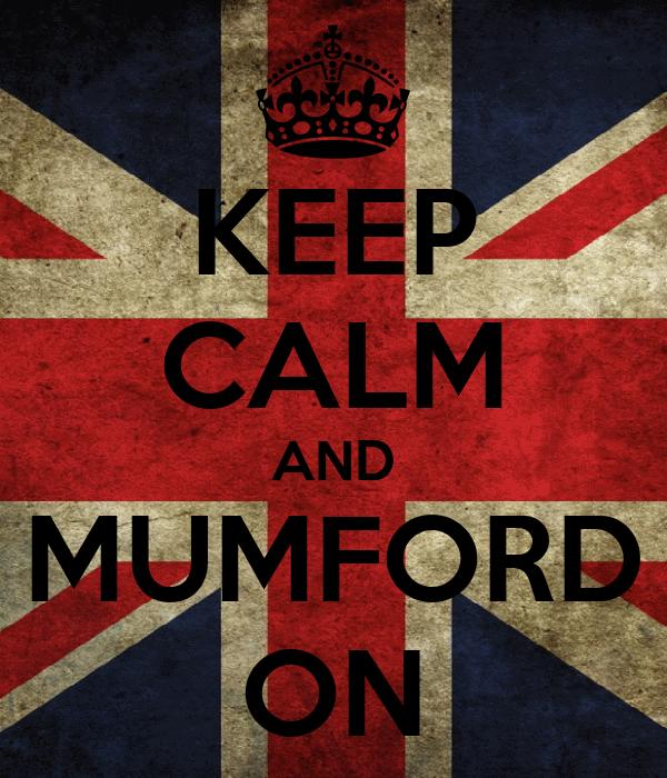 KEEP CALM AND MUMFORD ON