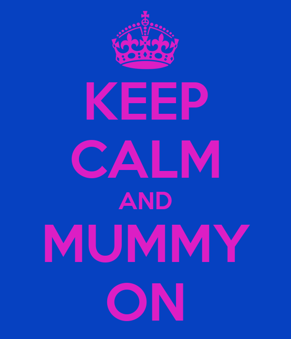 KEEP CALM AND MUMMY ON