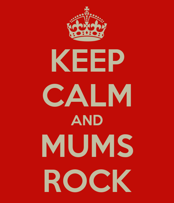 KEEP CALM AND MUMS ROCK
