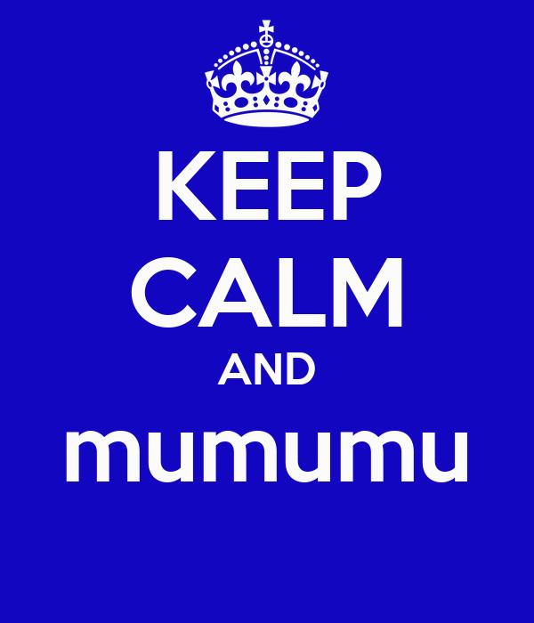 KEEP CALM AND mumumu