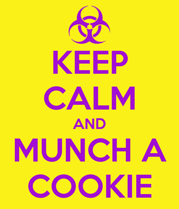 KEEP CALM AND MUNCH A COOKIE