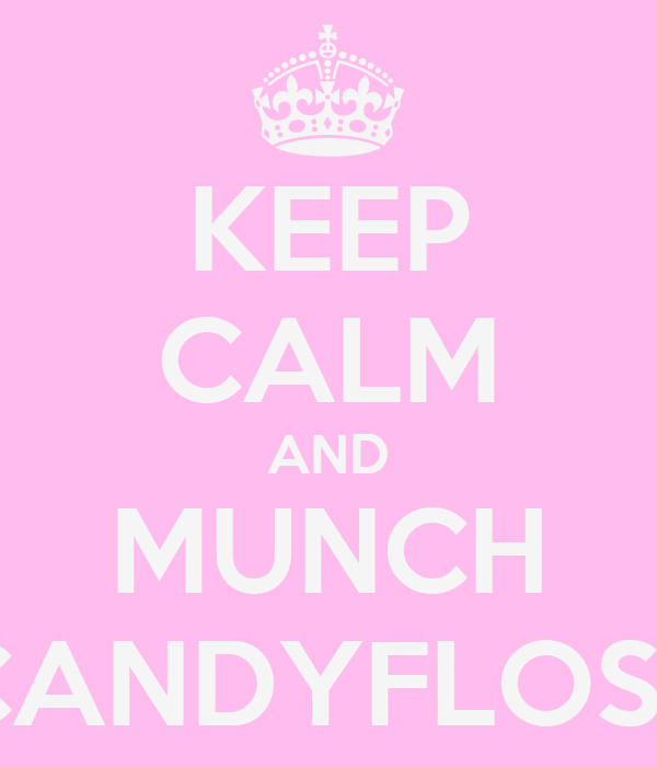 KEEP CALM AND MUNCH CANDYFLOSS