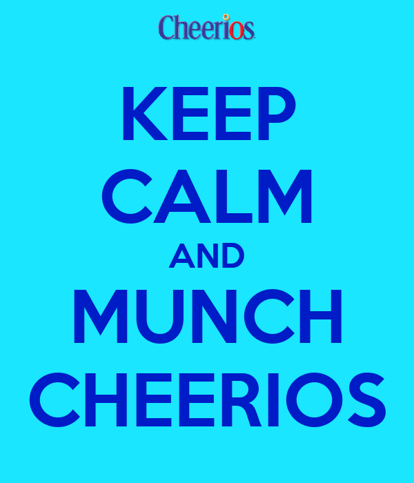 KEEP CALM AND MUNCH CHEERIOS