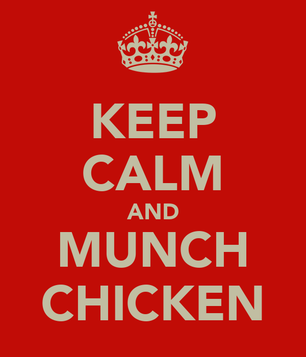 KEEP CALM AND MUNCH CHICKEN