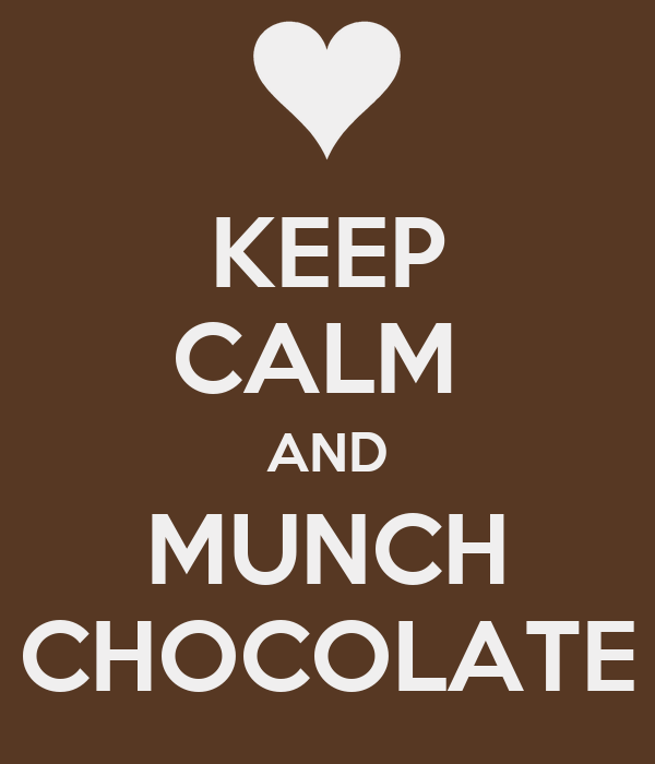 KEEP CALM  AND MUNCH CHOCOLATE
