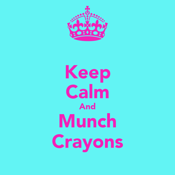 Keep Calm And Munch Crayons