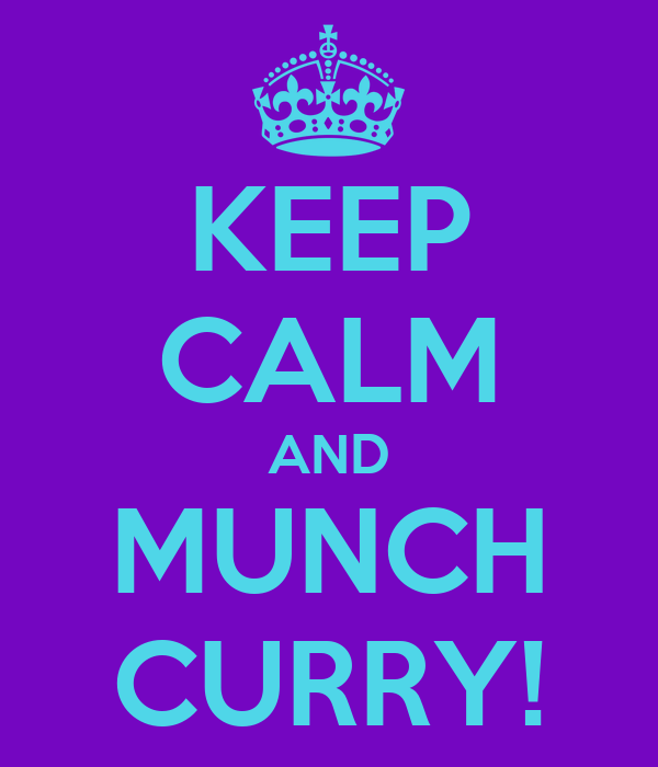 KEEP CALM AND MUNCH CURRY!