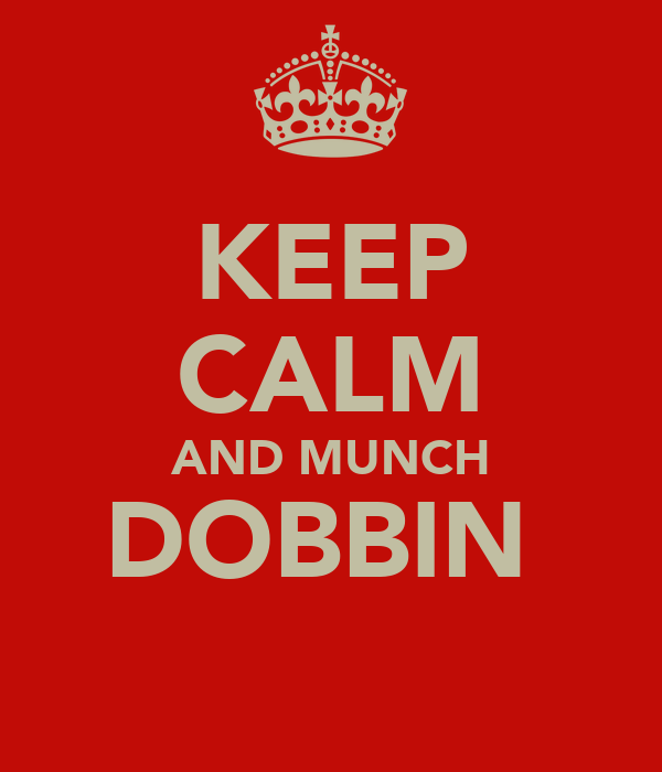 KEEP CALM AND MUNCH DOBBIN