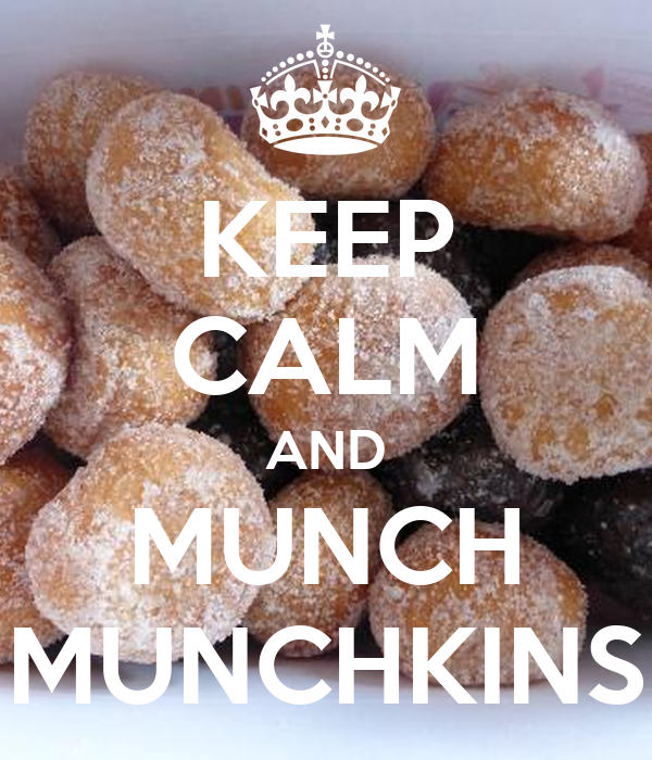 KEEP CALM AND MUNCH MUNCHKINS