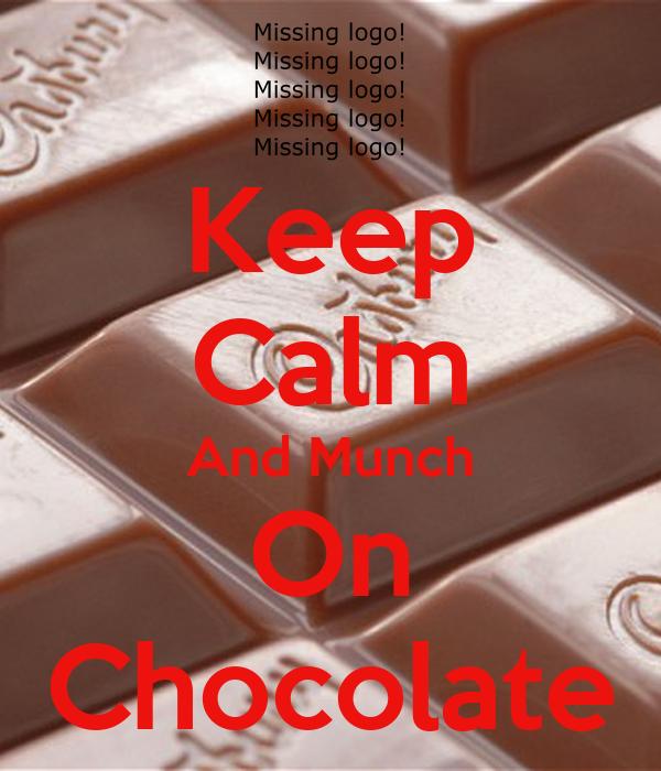 Keep Calm And Munch On Chocolate