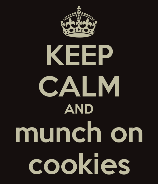 KEEP CALM AND munch on cookies